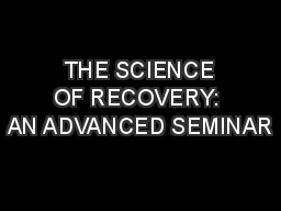 THE SCIENCE OF RECOVERY: AN ADVANCED SEMINAR