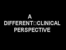 A     DIFFERENTCLINICAL PERSPECTIVE