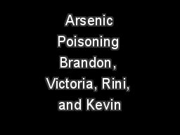 Arsenic Poisoning Brandon, Victoria, Rini, and Kevin