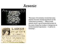"Arsenic ""Because of its sinister, homicidal uses, arsenic became world-renowned as the 'inherit"
