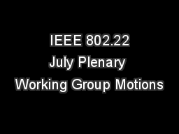 IEEE 802.22 July Plenary Working Group Motions
