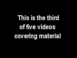 This is the third of five videos covering material