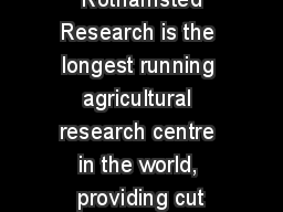 Rothamsted Research is the longest running agricultural research centre in the world, providing cut