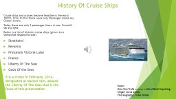 History Of Cruise Ships Cruise ships and cruises become feasible in the early 1800's. Prior to th