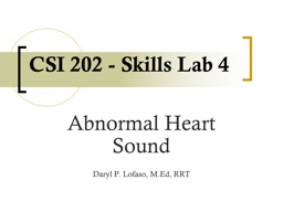 CSI 202 - Skills  Lab 4 Abnormal Heart Sound