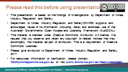 This presentation is based on the findings of investigations by Department of Mines, Industry Regul
