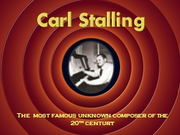 Carl Stalling The  most famous unknown composer of the 20