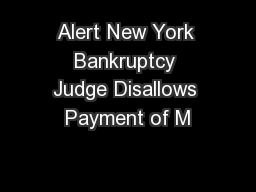 Alert New York Bankruptcy Judge Disallows Payment of M