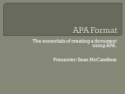 APA Format The essentials of creating a document using APA.