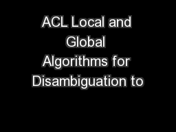 ACL Local and Global Algorithms for Disambiguation to