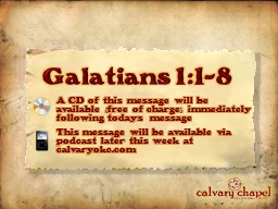 Galatians 1:1-8 A CD of this message will be available (free of charge) immediately following today