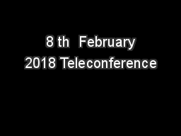 8 th  February 2018 Teleconference