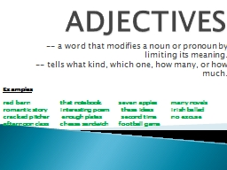 ADJECTIVES -- a word that modifies a noun or pronoun by limiting its meaning.