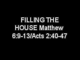 FILLING THE HOUSE Matthew 6:9-13/Acts 2:40-47