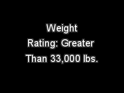Weight Rating:Greater Than 33,000 lbs.