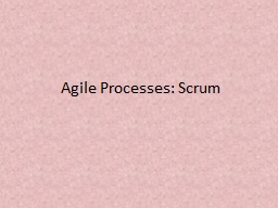 Agile Processes: Scrum The two dominant Agile approaches are Scrum and