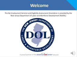 Welcome This Re-Employment Services and Eligibility Assessment Orientation is provided by the New