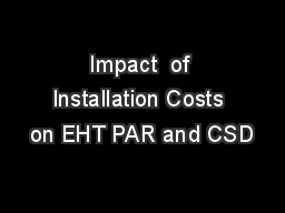 Impact  of  Installation Costs on EHT PAR and CSD