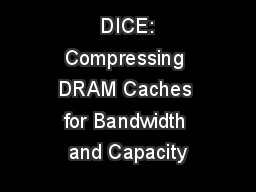 DICE: Compressing DRAM Caches for Bandwidth and Capacity