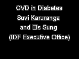 CVD in Diabetes Suvi Karuranga and Els Sung (IDF Executive Office)