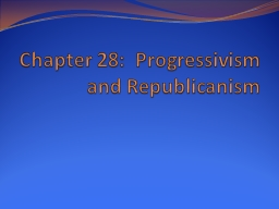 Chapter 28:  Progressivism and Republicanism