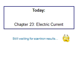 Today: Chapter 23: Electric Current