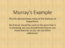 Murray's Example This file demonstrates many of the features of PowerPoint.