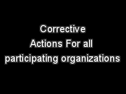 Corrective Actions For all participating organizations
