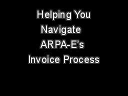 Helping You Navigate  ARPA-E's Invoice Process