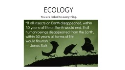 ECOLOGY You are linked to everything.