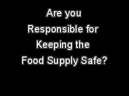 Are you Responsible for Keeping the Food Supply Safe?