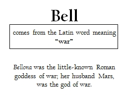 Bell  comes from the Latin word meaning