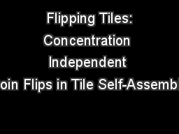 Flipping Tiles: Concentration Independent Coin Flips in Tile Self-Assembly