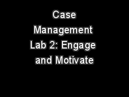 Case Management Lab 2: Engage and Motivate