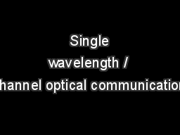 Single wavelength / channel optical communication