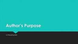 Author's Purpose 4.2 Reading Skill