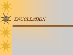ENUCLEATION  It is the removal of the entire eye and part of the optic nerve