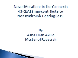 Novel Mutations in the Connexin 43(GJA1) may contribute to Nonsyndromic Hearing Loss.