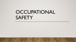 Occupational Safety Safety is regulated by: