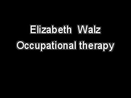 Elizabeth  Walz Occupational therapy