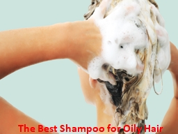 The Best Shampoo for Oily Hair