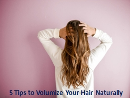5 Tips to Volumize Your Hair Naturally