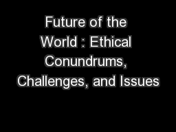 Future of the World : Ethical Conundrums, Challenges, and Issues