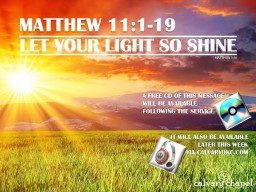 MATTHEW 11:1-19 A free CD of this message will be available following the service
