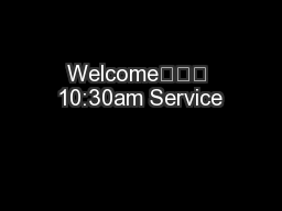 Welcome 10:30am Service