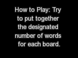 How to Play: Try to put together the designated number of words for each board.