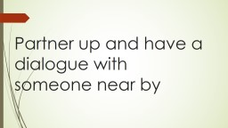 Partner up and have a dialogue with someone near by
