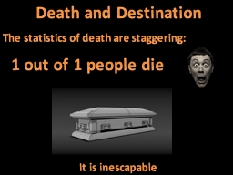 Death and Destination The statistics of death are staggering: