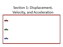 Section 1: Displacement, Velocity, and Acceleration