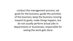 conduct the management process; set goals for the business; guide the activities of the business; k